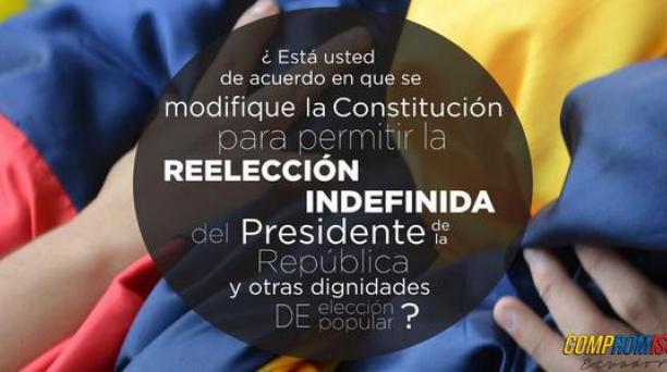 Compromiso Ecuador, conformado por 40 organizaciones políticas y sociales, plantean esta pregunta: ¿Está usted de acuerdo en que se modifique la Constitución para permitir la reelección indefinida del Presidente de la República y otras dignidades de elecc